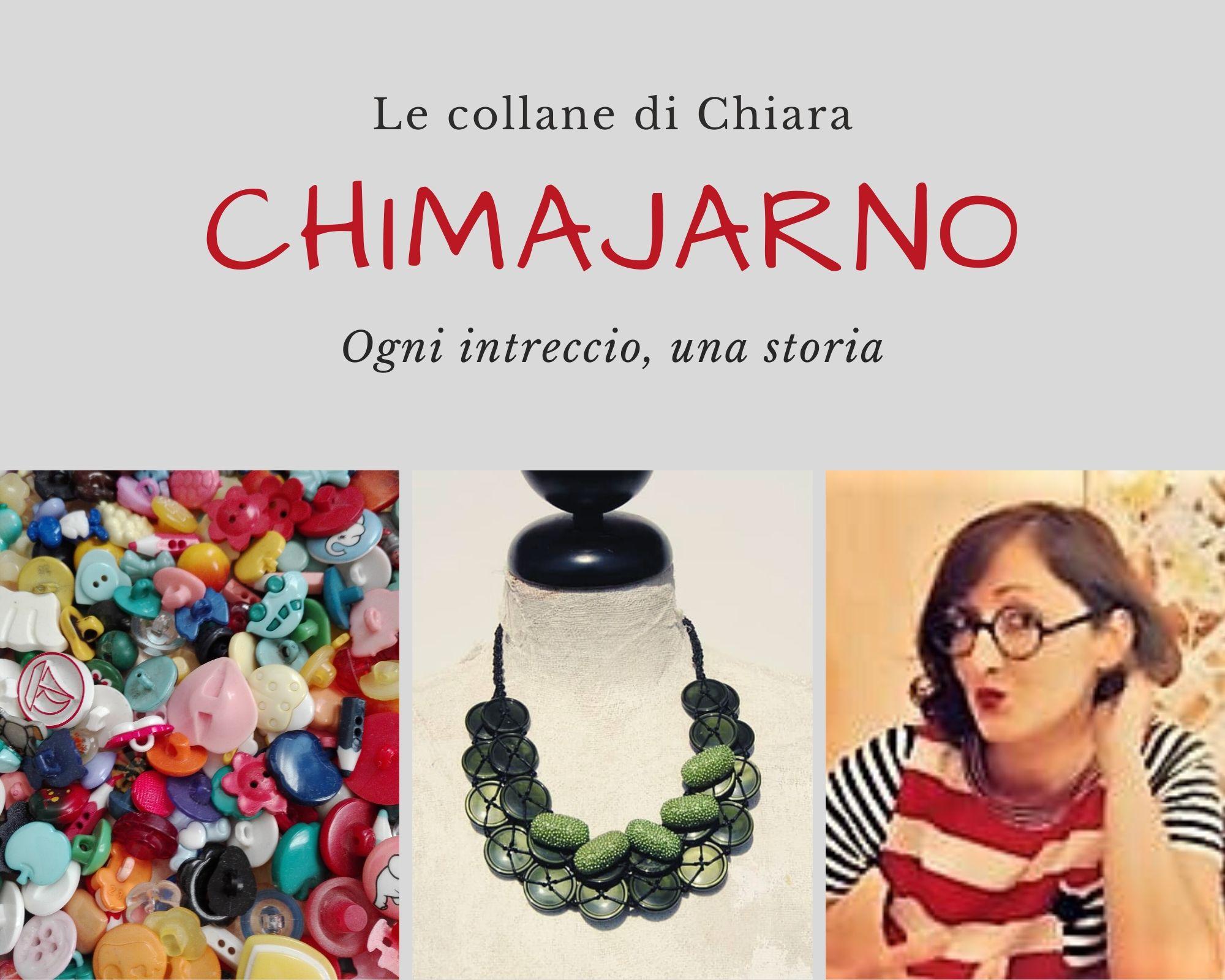 Le collane di bottoni di Chiara, alias Chimajarno, sono aggregazioni di bottoni da indossare: ognuna porta con sé ricordi e racconti, aggregati con una tecnica precisa e minuziosa.